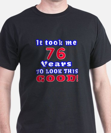 It Took Me 76 Years To Look This Good T-Shirt