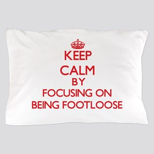Being Footloose Pillow Case