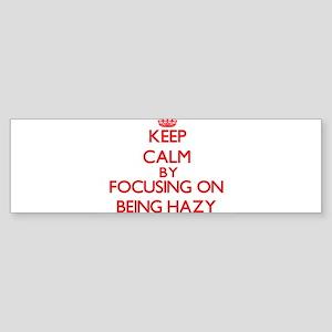 Being Hazy Bumper Sticker