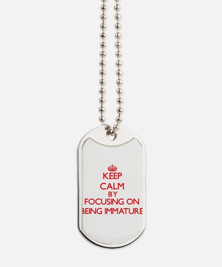 Being Immature Dog Tags