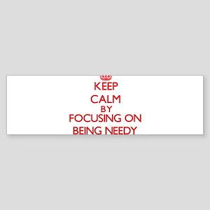 Being Needy Bumper Sticker