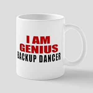 I Am Genius Backup dancer 11 oz Ceramic Mug