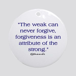 THE WEAK CONNOT FORGIVE Ornament (Round)