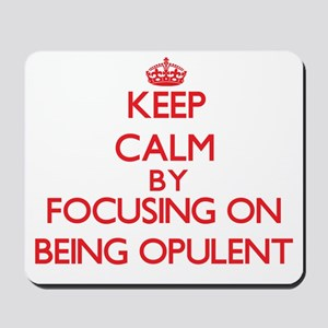 Being Opulent Mousepad