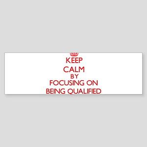 Being Qualified Bumper Sticker