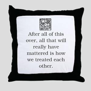 HOW WE TREAT EACH OTHER (ORIGINAL) Throw Pillow