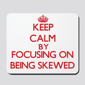 Being Skewed Mousepad