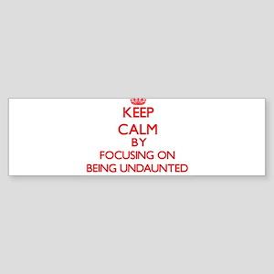 Being Undaunted Bumper Sticker