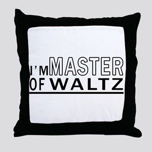 I Am Master Of Waltz Throw Pillow