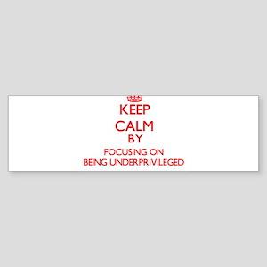 Being Underprivileged Bumper Sticker