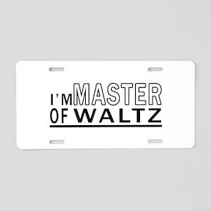 I Am Master Of Waltz Aluminum License Plate