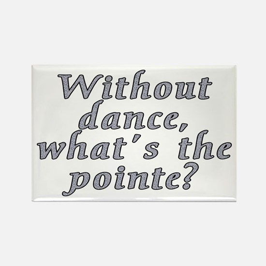 Without dance...pointe? - Rectangle Magnet
