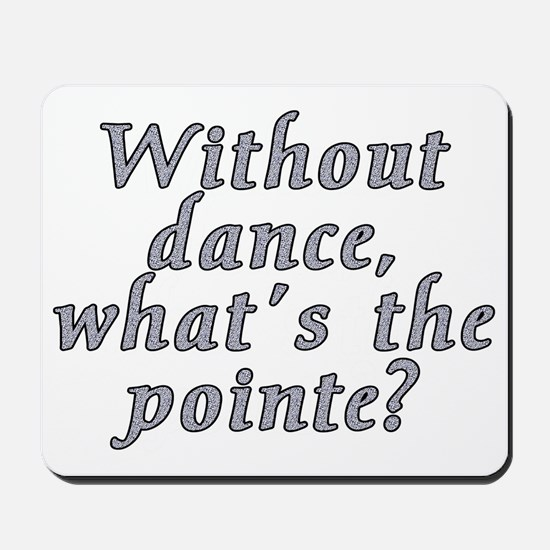 Without dance...pointe? - Mousepad