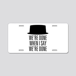 Breaking Bad - Were Done Aluminum License Plate