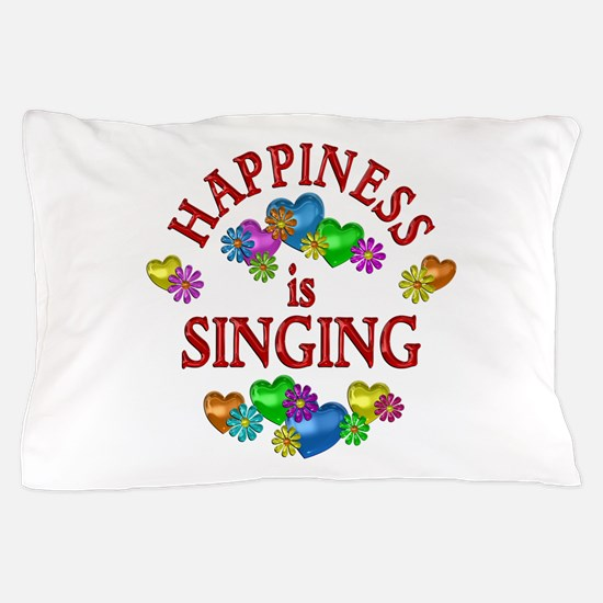 Happiness is Singing Pillow Case