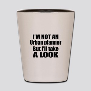 I Am Not Urban planner But I Will Take Shot Glass