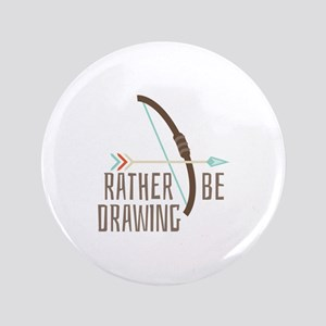 "Rather Be Drawing 3.5"" Button"