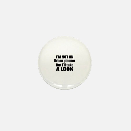 I Am Not Urban planner But I Will Take Mini Button