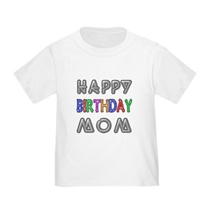 Happy Birthday Mom Toddler T Shirts