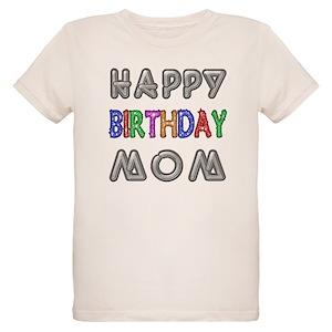 Happy Birthday Mom Organic Kids T Shirts