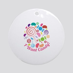 I Want Candy Ornament (Round)