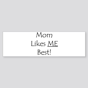 Mom Likes Me Best! Bumper Sticker