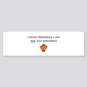 I THINK, THEREFORE I AM NOT O Bumper Sticker