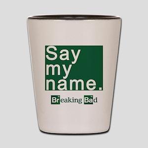 SAY MY NAME Breaking Bad Shot Glass