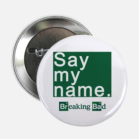 """SAY MY NAME Breaking Bad 2.25"""" Button"""