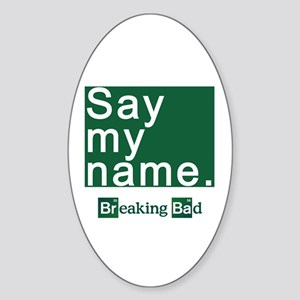 SAY MY NAME Breaking Bad Sticker (Oval)