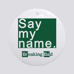 SAY MY NAME Breaking Bad Ornament (Round)