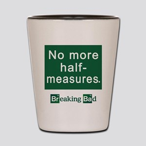 No More Half-Measures Shot Glass
