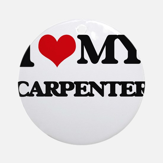 I love my Carpenter Ornament (Round)