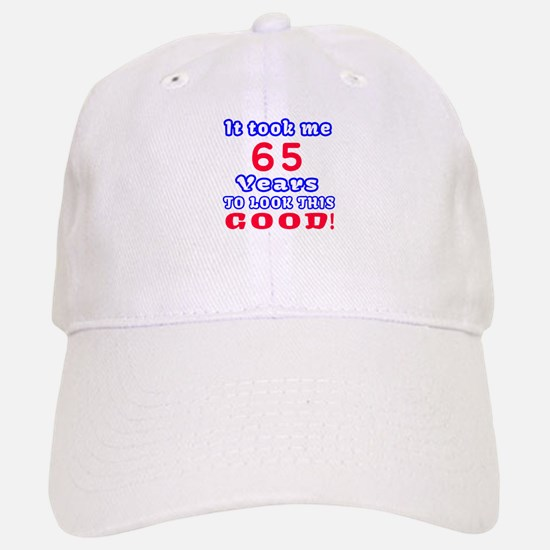 It Took Me 65 Years To Look This Good ! Baseball Baseball Cap