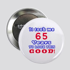 """It Took Me 65 Years To Look This Good 2.25"""" Button"""