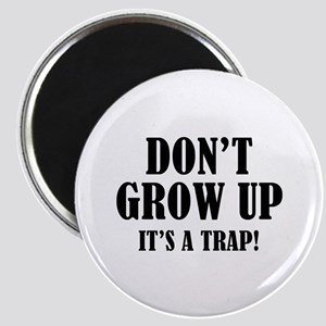 Don't Grow Up. It's A Trap. Magnet
