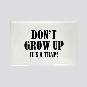 Don't Grow Up. It's A Trap. Rectangle Magnet