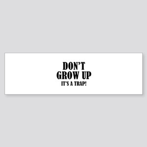 Don't Grow Up. It's A Trap. Sticker (Bumper)