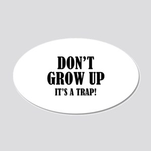 Don't Grow Up. It's A Trap. 22x14 Oval Wall Peel