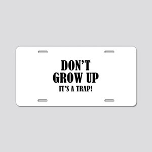 Don't Grow Up. It's A Trap. Aluminum License Plate