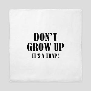 Don't Grow Up. It's A Trap. Queen Duvet