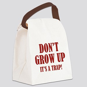 Don't Grow Up. It's A Trap. Canvas Lunch Bag