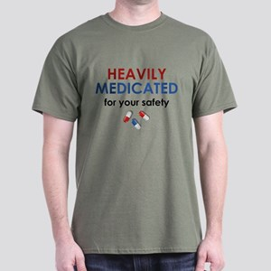Heavily Medicated For Your Safety Dark T-Shirt