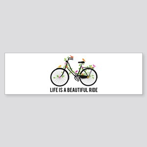 Life is a beautiful ride Bumper Sticker