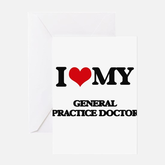 I love my General Practice Doctor Greeting Cards