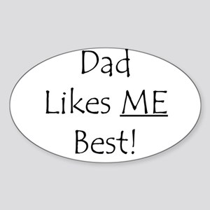 Dad Likes ME Best! Oval Sticker