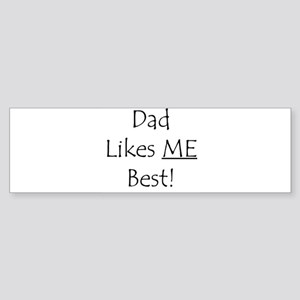 Dad Likes ME Best! Bumper Sticker
