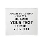Always Be Yourself Throw Blanket