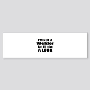 I Am Not Welder But I Will A Tak Sticker (Bumper)