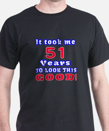 It Took Me 51 Years To Look This Good T-Shirt